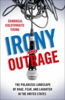 Irony and outrage : the polarized landscape of rage, fear, and laughter in the United States