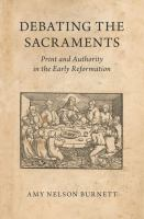 Debating the sacraments : print and authority in the early Reformation