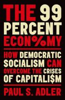 99 percent economy : how democratic socialism can overcome the crises of capitalism