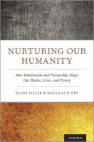 Nurturing our humanity : how domination and partnership shape our brains, lives, and future