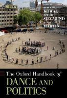 Oxford handbook of dance and politics / edited by Rebekah J. Kowal, Gerald Siegmund, and Randy Martin.