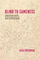 Blind to sameness : sexpectations and the social construction of male and female bodies