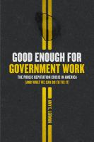 Good enough for government work : the public reputation crisis in America (and what we can do to fix it)