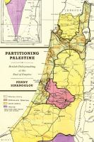 Partitioning Palestine : British policymaking at the end of empire