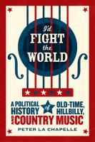I'd fight the world : a political history of old-time, hillbilly, and country music
