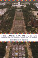 Long arc of justice : lesbian and gay marriage, equality, and rights / Richard D. Mohr.