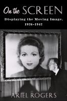 On the screen : displaying the moving image, 1926-1942
