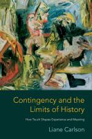Contingency and the limits of history : how touch shapes experience and meaning