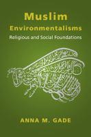 Muslim environmentalisms : religious and social foundations