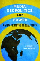 Media, geopolitics, and power : a view from the Global South / Herman Wasserman.