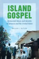 Island Gospel : Pentecostal music and identity in Jamaica and the United States