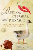 Paprika, foie gras, and red mud : the politics of materiality in the European union / Zsuzsa Gille.