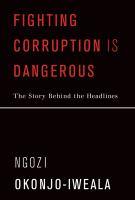 Fighting corruption is dangerous : the story behind the headlines / Ngozi Okonjo-Iweala.