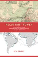 Reluctant power : networks, corporations, and the struggle for global governance in the early 20th century
