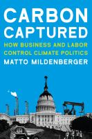 Carbon captured : how business and labor control climate politics
