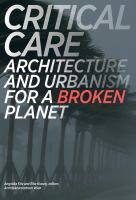 Critical care : architecture and urbanism for a broken planet