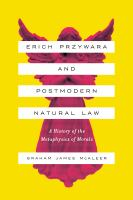 Erich Przywara and postmodern natural law : a history of the metaphysics of morals