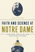 Faith and science at Notre Dame : John Zahm, evolution, and the Catholic Church