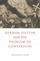 German pietism and the problem of conversion / Jonathan Strom.