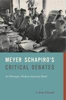Meyer Schapiro's critical debates : art through a modern American mind