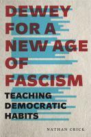 Dewey for a new age of fascism : teaching democratic habits