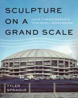 Sculpture on a grand scale : Jack Christiansen's thin shell modernism