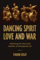 Dancing spirit, love, and war : performing the translocal realities of contemporary Fiji