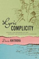 Lyric complicity : poetry and readers in the golden age of Russian literature