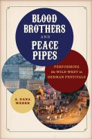 Blood brothers and peace pipes : performing the Wild West in German festivals