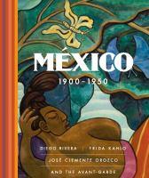 México 1900-1950 : Diego Rivera, Frida Kahlo, José Clemente Orozco and the Avant-Garde / edited by Agustín Arteaga ; with essays by Agustín Arteaga, Juan Manuel Bonet, Paulina Bravo Villarreal, Laura González Matute, Emmanuel Guigon, Sylvia Nava