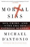 Mortal sins : sex, crime, and the era of Catholic scandal / Michael D'Antonio.