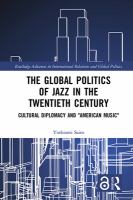 """Global politics of jazz in the twentieth century : cultural diplomacy and """"American music"""""""