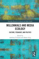 Millenials and media ecology : culture, pedagogy, and politics