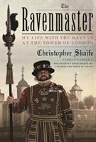 Ravenmaster : my life with the ravens at the Tower of London / Christopher Skaife, Yeoman Warder of Her Majesty's Royal Palace and Fortress, the Tower of London.