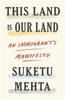 This land is our land : an immigrant's manifesto First edition.