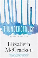 Thunderstruck & other stories / by Elizabeth McCracken.