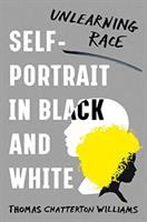 Self-portrait in black and white : unlearning race First edition.