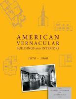American vernacular buildings and interiors, 1870-1960 / Herbert Gottfried and Jan Jennings.