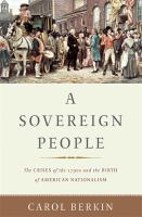 Sovereign people : the crises of the 1790s and the birth of American nationalism / Carol Berkin.