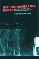 Interchangeable parts : acting, industry, and technology in US theater