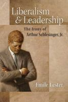 Liberalism and leadership : the irony of Arthur Schlesinger, Jr.