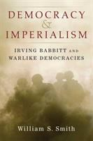 Democracy and imperialism : Irving Babbitt and warlike democracies