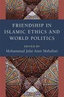 Friendship in Islamic ethics and world politics