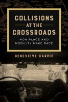 Collisions at the crossroads : how place and mobility make race