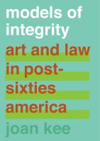 Models of integrity : art and law in post-sixties America