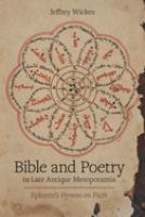 Bible and poetry in late antique Mesopotamia : Ephrem's Hymns on faith