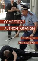 Competitive authoritarianism : hybrid regimes after the Cold War / Steven Levitsky, Lucan A. Way.