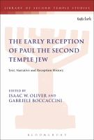 Early reception of Paul the Second Temple Jew : text, narrative and reception history / edited by Isaac W. Oliver and Gabriele Boccaccini ; with Joshua Scott.