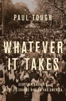 Whatever it takes : Geoffrey Canada's quest to change Harlem and America / Paul Tough.