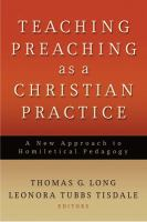 Teaching preaching as a Christian practice : a new approach to homiletical pedagogy / edited by Thomas G. Long and Leonora Tubbs Tisdale.